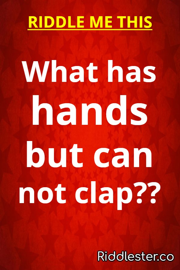 What has hands but can not clap