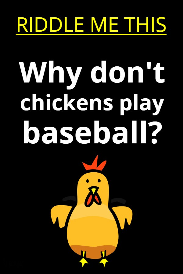 Why don't chickens play baseball