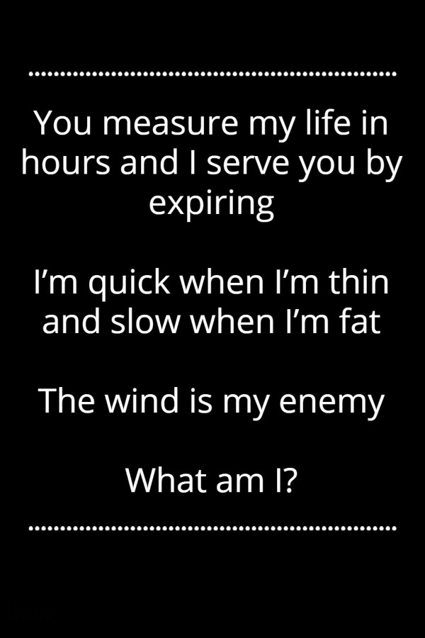 You measure my life in hours and I serve you by expiring riddle