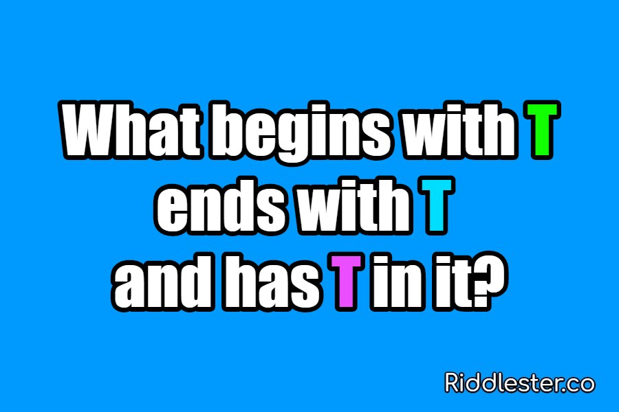 riddle begins with T