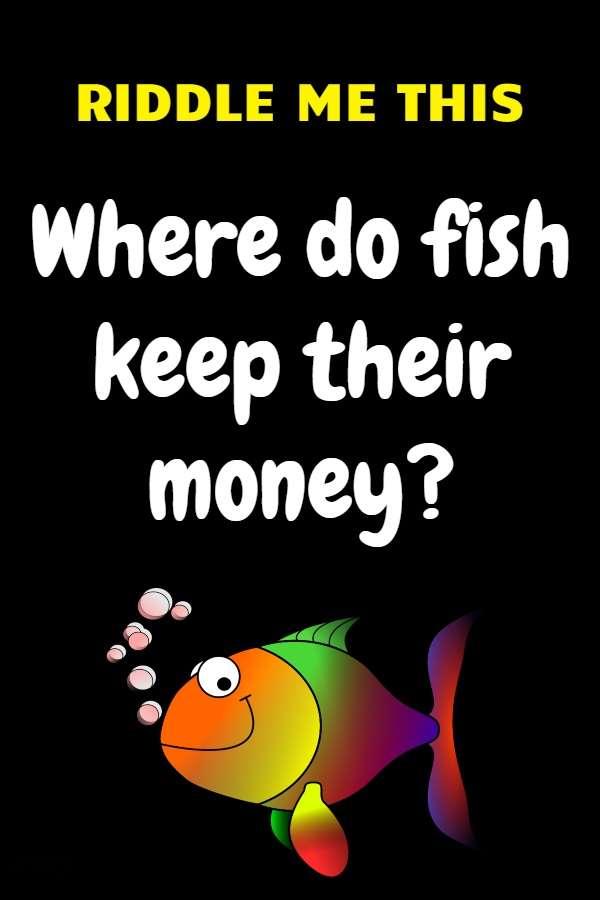 Where do fish keep their money
