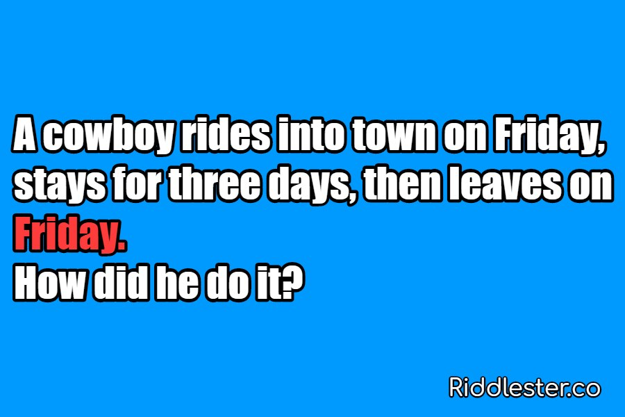 A cowboy rides into town on Friday stays for three days Riddle