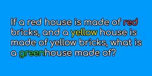 If a red house is made of red bricks and a yellow house is made of Riddle