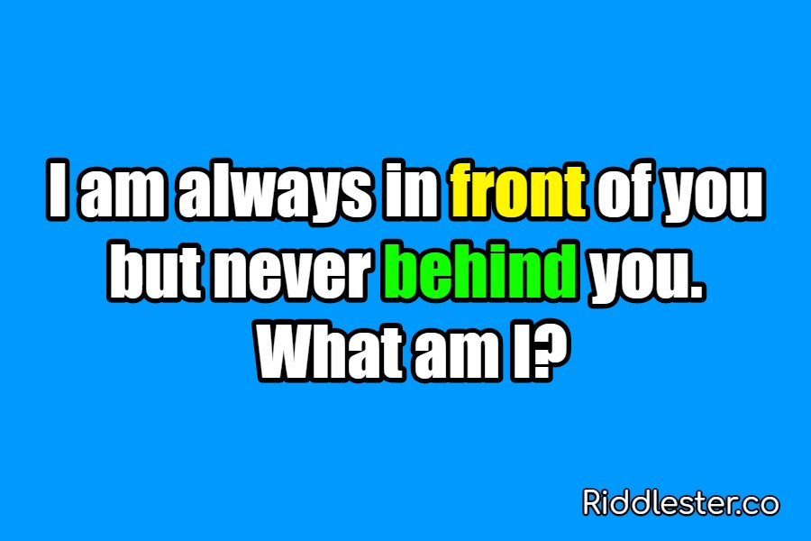 I am always in front of you but never behind you