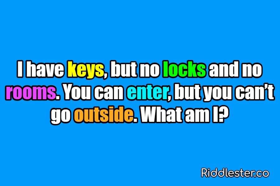 I have keys but no locks and no rooms