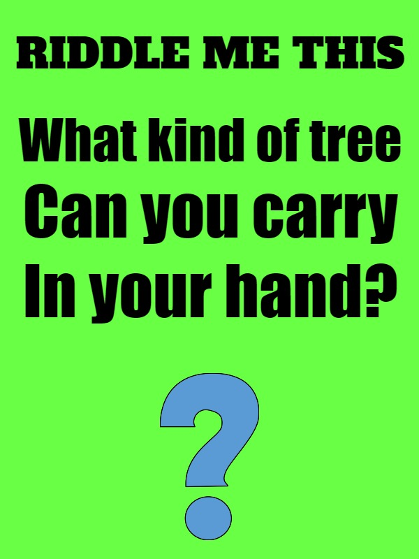 What kind of tree can you carry in your hand