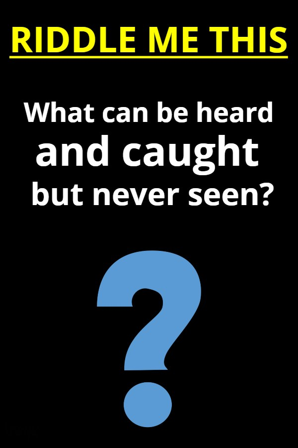 What can be heard and caught but never seen riddle