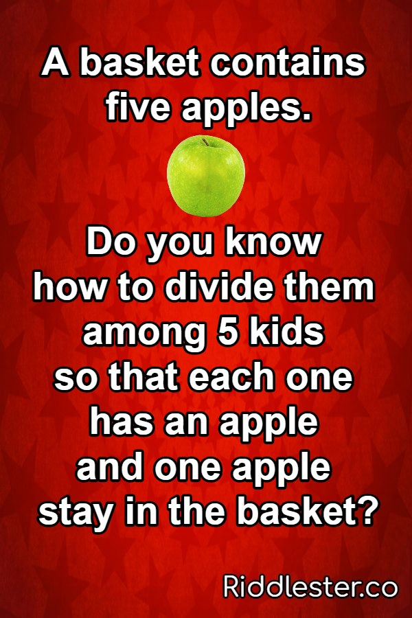 A basket contains 5 apples riddle
