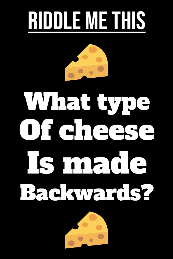 What type of cheese is made backwards