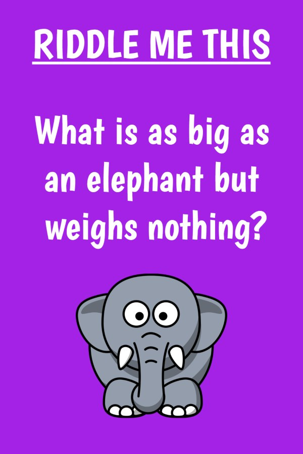 what can be as big as an elephant and weighs nothing