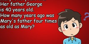 Mary is 13 years old Her father George is 40 years old riddle