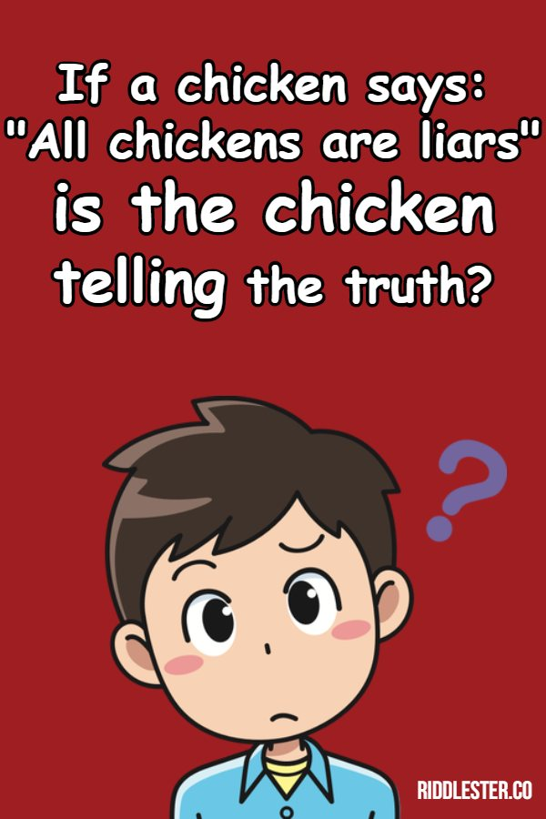 If a chicken says All chickens are liars is the chicken telling the truth