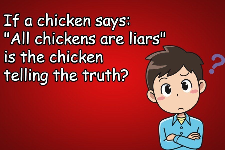 If a chicken says All chickens are liars is the chicken telling the truth riddle