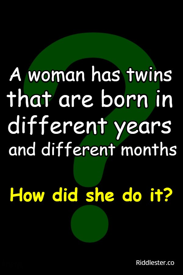 A woman has twins that are born in different years and months
