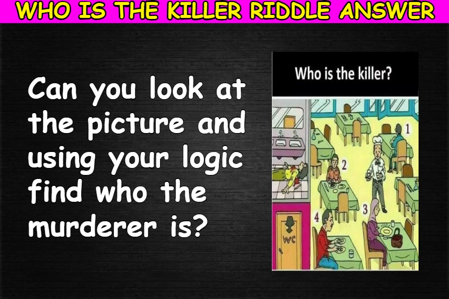 Who is the killer riddle answer