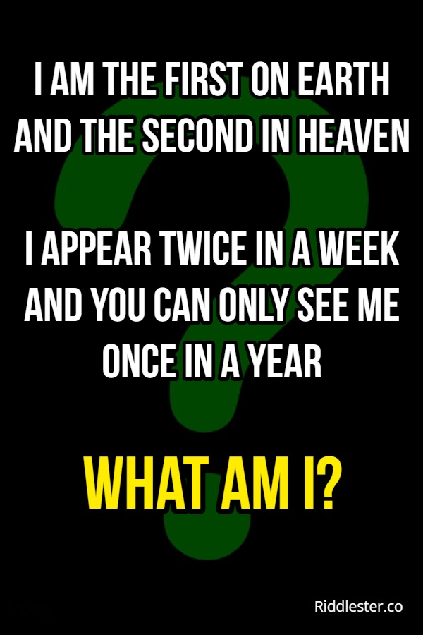 I am the first on earth and the second in heaven riddle