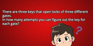 There are three keys that open locks of three different gates.  In how many attempts you can figure out the key for each gate?
