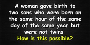 A woman gave birth to two sons riddle answer