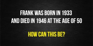 Frank was born in 1932 riddle