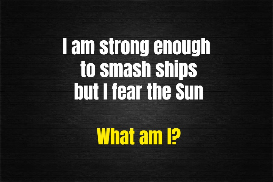 Strong enough to smash ships Riddle