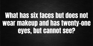 What has six faces but does not wear makeup