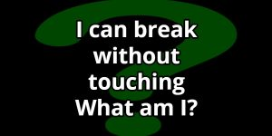 What can you break without touching it riddle