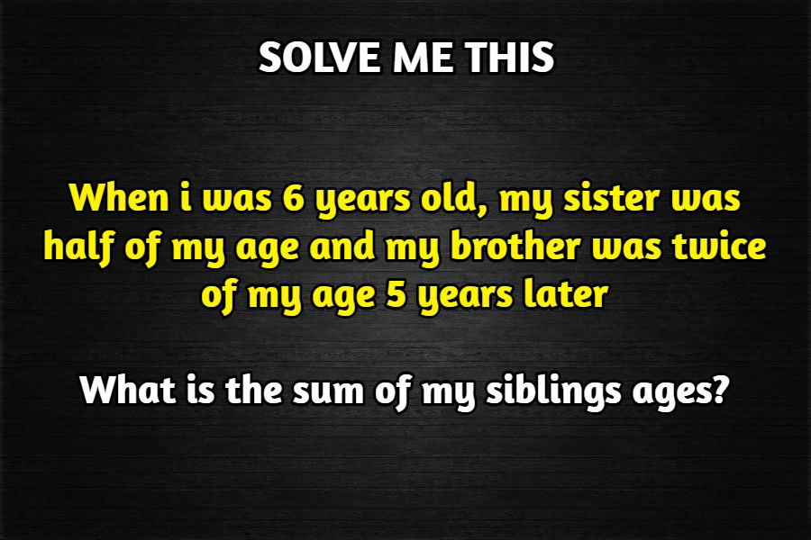 When i was 6 years old my sister was half of my age riddle