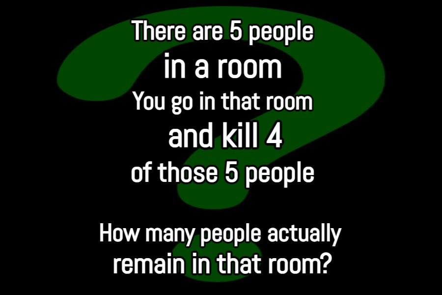 There are 5 people in a room riddle answer