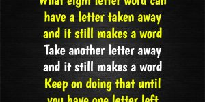 What 8 letter word can have a letter taken away riddle