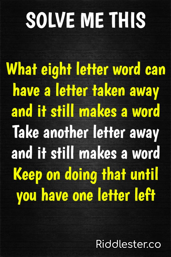 What 8 letter word can have a letter taken away