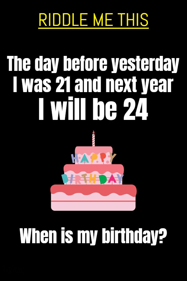 The day before yesterday I was 21