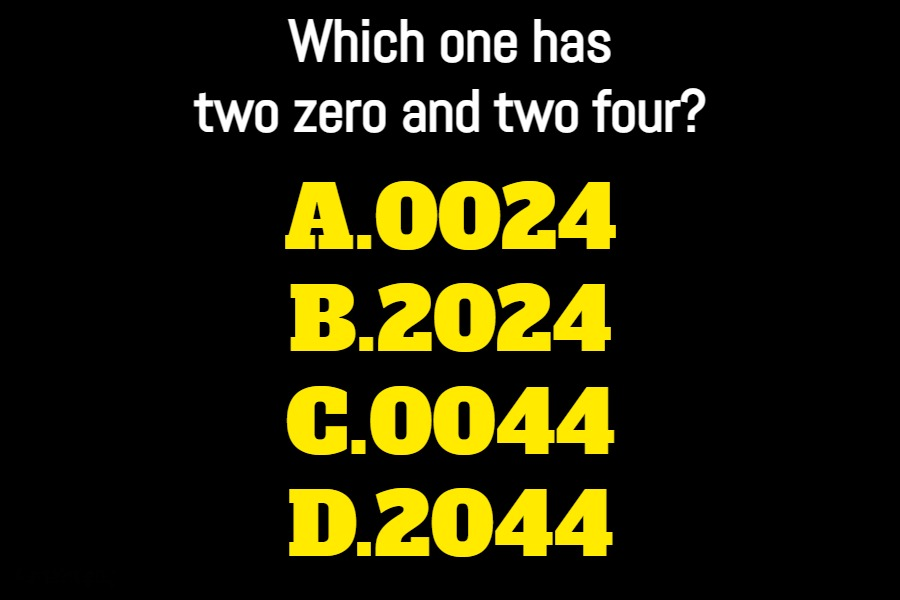 Which one has two zero and two four riddle