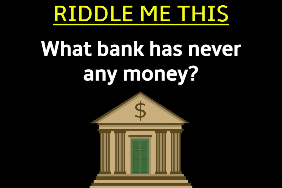 What bank has never any money riddle