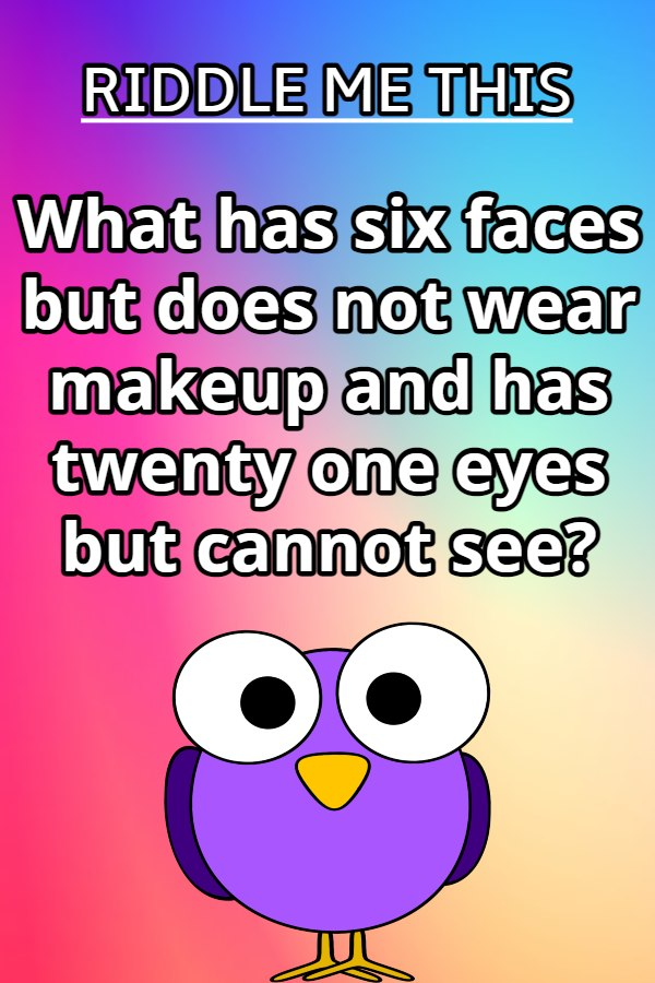what has six faces but does not wear